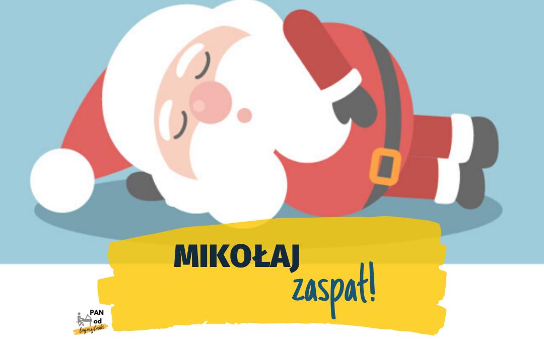 Mikołaj zaspał!